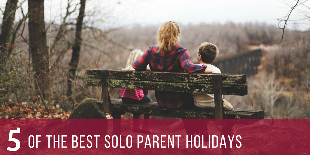 5 of the best solo parent holidays