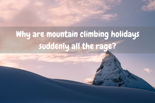 Why are mountain climbing holidays suddenly all the rage_ feautre